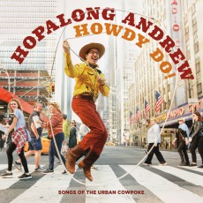 Things to do in San Antonio Northwest, TX: The Hopalong Andrew Show - NYC's Favorite Award Winning Urban Cowboy