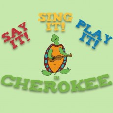 Say it! Sing it! Play it! In Cherokee