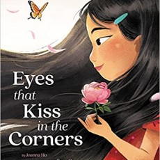 Kinders + Early Readers: Eyes That Kiss in the Corners by Joanna Ho
