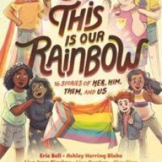 Things to do in Main Line, Pa for Kids: Celebrate this new LGBTQA+ Anthology! This Is Our Rainbow: 16 Stories of Her, Him, Them and Us, Children's Book World