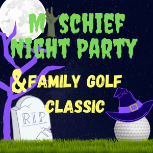 Mischief Night Party & Family Golf Classic